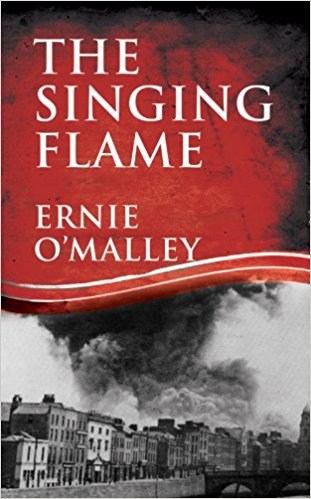 The Singing Flame: Ernie O'Malley's Irish Civil War
